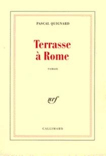 Terrasse à Rome - PascalQuignard