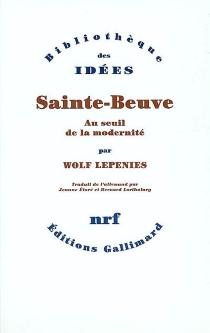 Sainte-Beuve : au seuil de la modernité - WolfLepenies