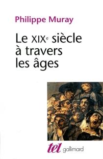 Le dix-neuvième siècle à travers les âges - PhilippeMuray