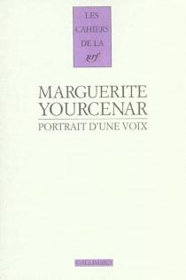 Portrait d'une voix : vingt-trois entretiens (1952-1987) - MargueriteYourcenar