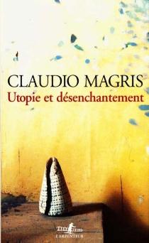 Utopie et désenchantement - ClaudioMagris