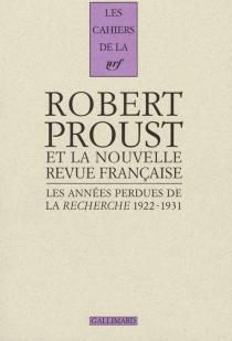Les années perdues de La Recherche 1922-1931 : correspondance pour l'édition des volumes posthumes d'A la Recherche du temps perdu - RobertProust