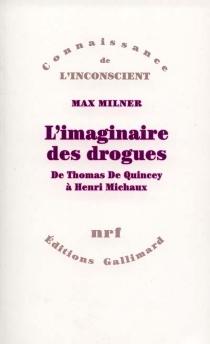 L'imaginaire des drogues : de Thomas de Quincey à Henri Michaux - MaxMilner