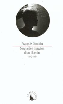 Nouvelles minutes d'un libertin : 1942-1943 - FrançoisSentein
