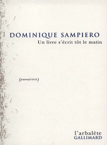Un livre s'écrit tôt le matin : journal-récit - DominiqueSampiero