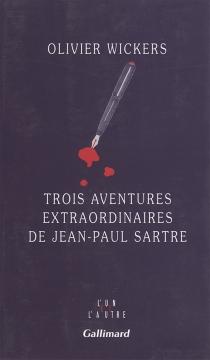 Trois aventures extraordinaires de Jean-Paul Sartre - OlivierWickers