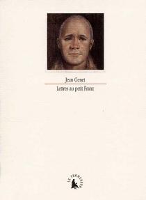 Lettres au petit Franz : 1943-1944 - JeanGenet