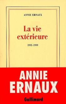 La vie extérieure : 1993-1999 - AnnieErnaux