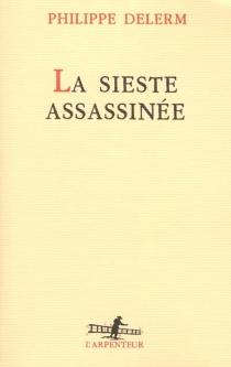 La sieste assassinée - PhilippeDelerm