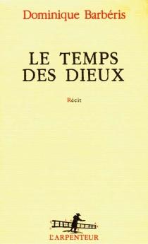 Le temps des dieux - DominiqueBarbéris