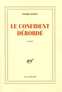Le confident débordé - PierreHebey
