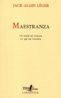 Maestranza : ni essai ni roman, ce qu'on voudra - Jack-AlainLéger