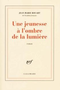 Une jeunesse à l'ombre de la lumière - Jean-MarieRouart