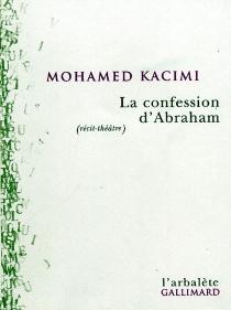 La confession d'Abraham : récit-théâtre - MohamedKacimi