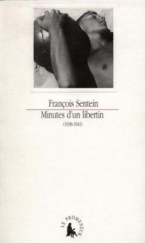 Minutes d'un libertin : 1938-1941 - FrançoisSentein