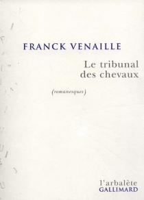Le tribunal des chevaux : romanesques - FranckVenaille