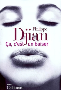 Ca, c'est un baiser - PhilippeDjian