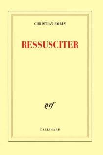 Ressusciter - ChristianBobin
