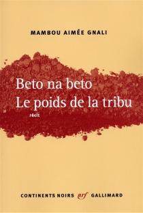 Beto na beto : le poids de la tribu - Mambou AiméeGnali