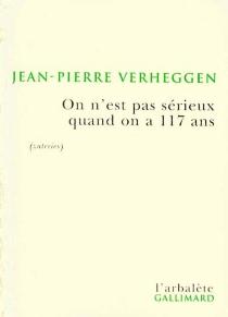 On n'est pas sérieux quand on a 117 ans - Jean-PierreVerheggen