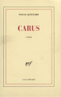 Carus - PascalQuignard