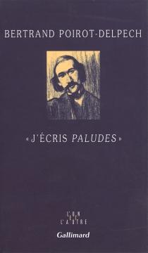 J'écris Paludes - BertrandPoirot-Delpech