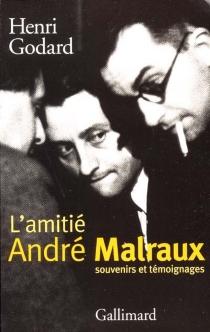L'amitié André Malraux : textes de Marcel Arland, Pascal Pia, Louis Guilloux... -