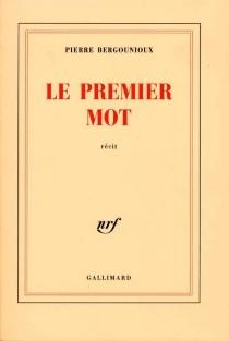 Le premier mot - PierreBergounioux