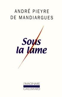 Sous la lame - AndréPieyre de Mandiargues