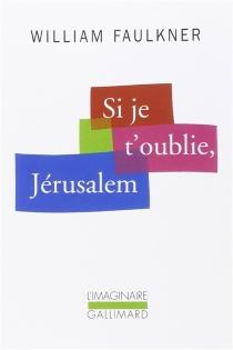 Si je t'oublie, Jérusalem - WilliamFaulkner
