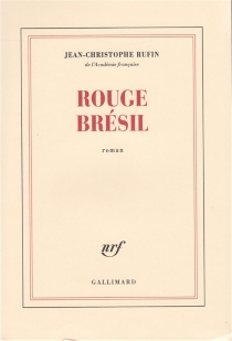 Rouge Brésil - Jean-ChristopheRufin