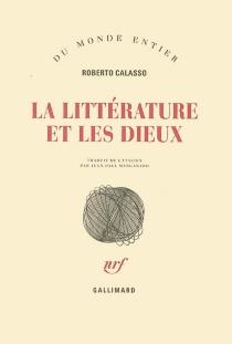 La littérature et les dieux - RobertoCalasso