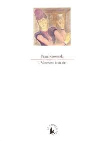 L'adolescent immortel - PierreKlossowski