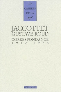 Philippe Jaccottet, Gustave Roud : correspondance 1942-1976 - PhilippeJaccottet