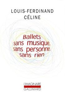 Ballets sans musique, sans personne, sans rien| Précédé de Secrets dans l'île| Suivi de Progrès - Louis-FerdinandCéline
