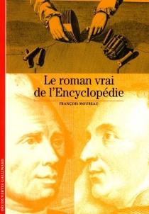 Le roman vrai de l'Encyclopédie - FrançoisMoureau