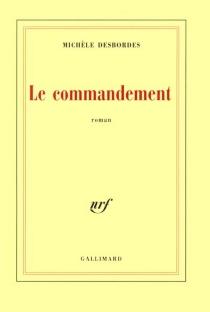 Le commandement - MichèleDesbordes