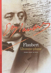 Flaubert : l'homme-plume - Pierre-Marc deBiasi