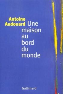 Une maison au bord du monde - AntoineAudouard