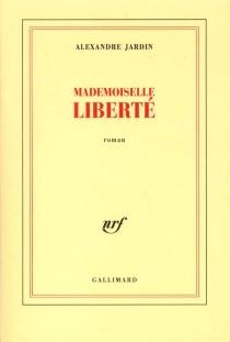 Mademoiselle liberté - AlexandreJardin