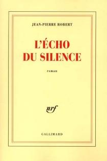 L'écho du silence - Jean-PierreRobert