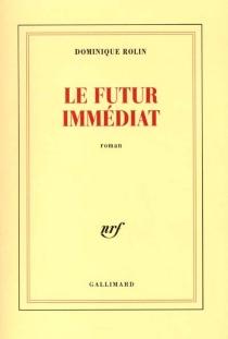 Le futur immédiat - DominiqueRolin