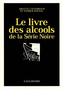 Le livre des alcools de la série noire - ArletteLauterbach