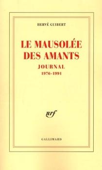 Le mausolée des amants : journal, 1976-1991 - HervéGuibert