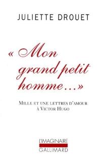 Mon grand petit homme... : mille et une lettres d'amour à Victor Hugo - JulietteDrouet
