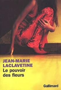 Le pouvoir des fleurs - Jean-MarieLaclavetine