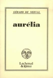Aurélia| Un roman à faire| Lettres à Aurélia - Gérard deNerval