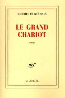 Le grand chariot - Matthieu deBoisséson