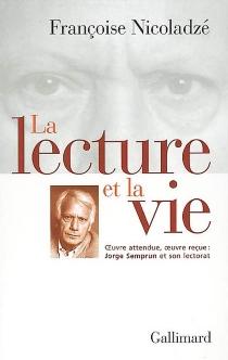 La lecture et la vie : oeuvre attendue, oeuvre reçue : Jorge Semprun et son lectorat - FrançoiseNicoladzé
