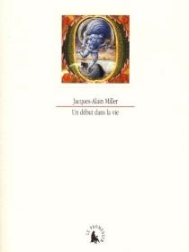 Un début dans la vie - Jacques-AlainMiller